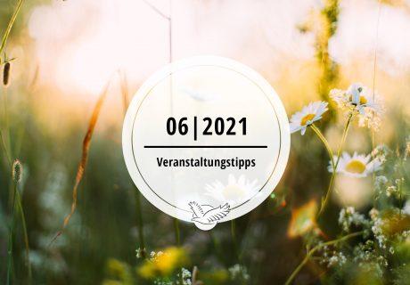 Veranstaltungstipps für Juni 2021